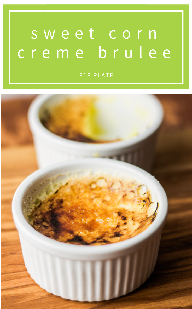 This sweet corn crème brûlée is a twist on a favorite dessert that adds a savory flavor to round out your meal. | 918 Plate | #dessert | #glutenfree